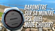 #30: Montre GPS baro, quel mode choisir entre altimètre, baromètre ou automatique?