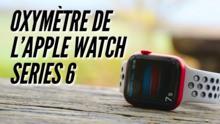 Tout savoir sur l'oxymètre de pouls (SpO2) de l'Apple Watch Series 6